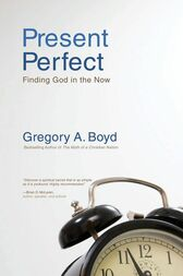 Present Perfect by Gregory A. Boyd