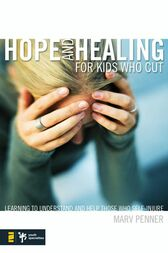 Hope and Healing for Kids Who Cut by Marv Penner