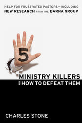 Five Ministry Killers and How to Defeat Them by Charles Stone