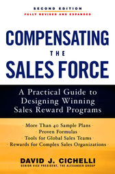 Compensating the Sales Force: A Practical Guide to Designing Winning Sales Reward Programs, Second Edition by David J. Cichelli