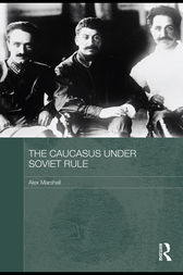 The Caucasus Under Soviet Rule by Alex Marshall