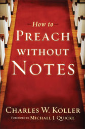How to Preach without Notes by Charles W. Koller