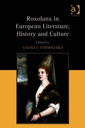Roxolana in European Literature, History and Culture by Galina I Yermolenko