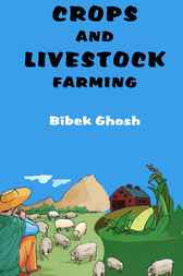 Crops and Livestock Farming by Bibek Ghosh