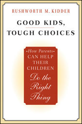 Good Kids, Tough Choices by Rushworth M. Kidder