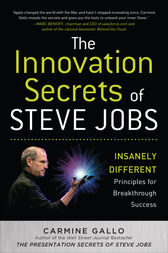 The Innovation Secrets of Steve Jobs: Insanely Different Principles for Breakthrough Success by Carmine Gallo