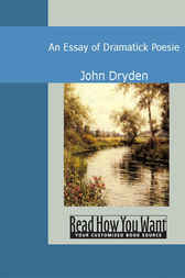 An Essay of Dramatick Poesie by John Dryden