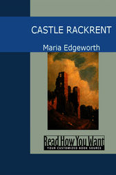 castle rackrent Maria edgeworth's novel castle rackrent (1800) opens with a preface purporting to introduce the authentic history of a family of anglo-irish landlords spanning four generations in fact, the preface is part of the fiction, written by an imaginary editor (evidently a man) who is part of an elaborate.