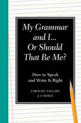 My Grammar and I Or Should That Be Me? by J.A. Wines