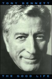 The Good Life: The Autobiography Of Tony Bennett by Tony Bennett