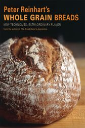 Peter Reinhart's Whole Grain Breads by Peter Reinhart