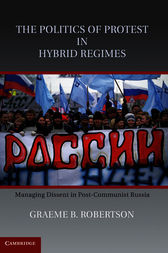 The Politics of Protest in Hybrid Regimes by Graeme B. Robertson