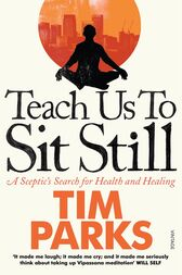 Teach Us to Sit Still by Tim Parks