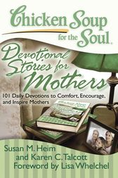 Chicken Soup for the Soul: Devotional Stories for Mothers by Susan M. Heim