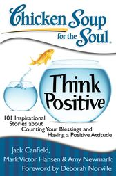 Chicken Soup for the Soul: Think Positive by Jack Canfield