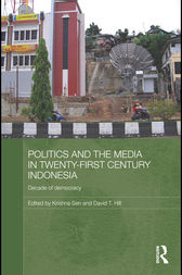 Politics and the Media in Twenty-First Century Indonesia by Krishna Sen