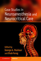 Case Studies in Neuroanesthesia and Neurocritical Care by George A. Mashour