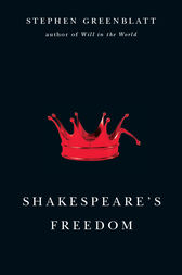 Shakespeare's Freedom by Stephen Greenblatt