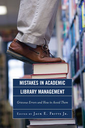 Mistakes in Academic Library Management by Jack E. Fritts