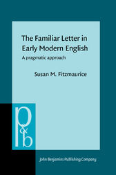 The Familiar Letter in Early Modern English by Susan Fitzmaurice