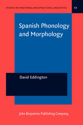 Spanish Phonology and Morphology by David Eddington