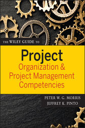 The Wiley Guide to Project Organization and Project Management Competencies by Peter Morris