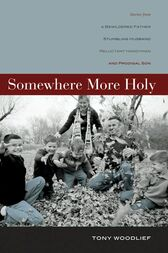 Somewhere More Holy by Tony Woodlief