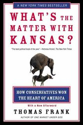 What's the Matter with Kansas? by Thomas Frank