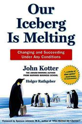 Our Iceberg Is Melting by John Kotter