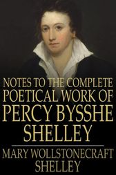 Notes to the Complete Poetical Work of Percy Bysshe Shelley by Mary Wollstonecraft Shelley