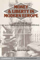 Money and Liberty in Modern Europe by William M. Reddy