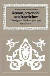 Roman, Provincial and Islamic Law by Patricia Crone