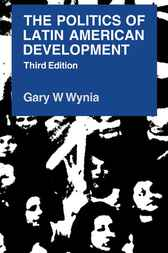 The Politics of Latin American Development by Gary W. Wynia