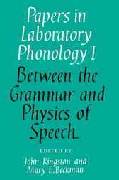 Papers in Laboratory Phonology: Volume 1, Between the Grammar and Physics of Speech by John Kingston