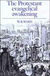 The Protestant Evangelical Awakening by W. R. Ward