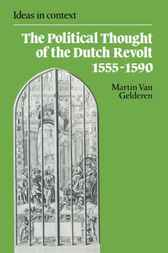 The Political Thought of the Dutch Revolt 1555–1590 by Martin van Gelderen
