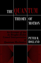 The Quantum Theory of Motion by Peter R. Holland