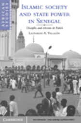 Islamic Society and State Power in Senegal by Leonardo A. Villalón