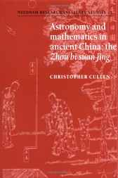 Astronomy and Mathematics in Ancient China by Christopher Cullen