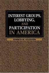 Interest Groups, Lobbying, and Participation in America by Kenneth M. Goldstein