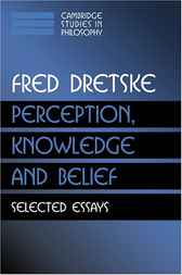 Perception, Knowledge and Belief by Fred Dretske