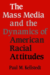 The Mass Media and the Dynamics of American Racial Attitudes