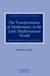 The Transformation of Mathematics in the Early Mediterranean World by Reviel Netz