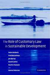 The Role of Customary Law in Sustainable Development by Peter Orebech