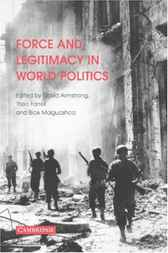 Force and Legitimacy in World Politics by David Armstrong
