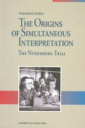 The Origins of Simultaneous Interpretation by Francesca Gaiba