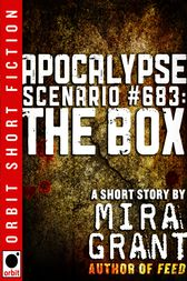 Apocalypse Scenario #683: The Box by Mira Grant