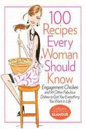 100 Recipes Every Woman Should Know by Cindi Leive