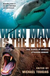 When Man is the Prey by Michael J. Tougias
