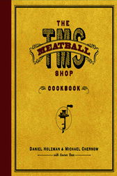 The Meatball Shop Cookbook by Daniel Holzman